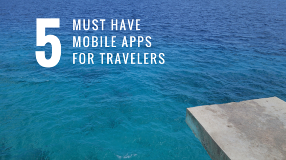 5 Must-Have Mobile Apps for Travelers